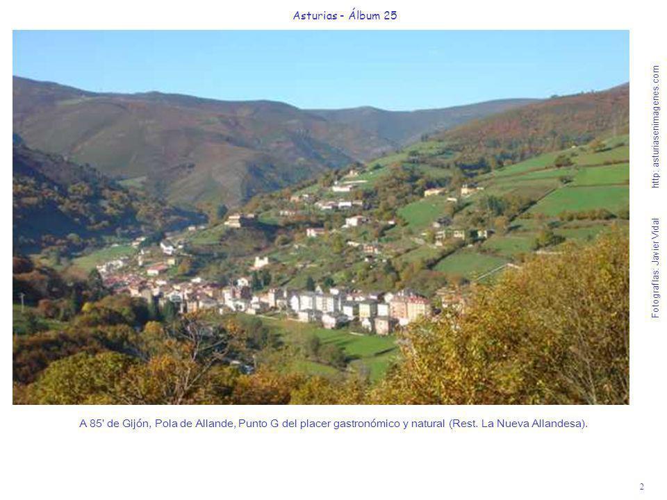 2 Asturias - Álbum 25 Fotografías: Javier Vidal http: asturiasenimagenes.com A 85' de Gijón, Pola de Allande, Punto G del placer gastronómico y natura