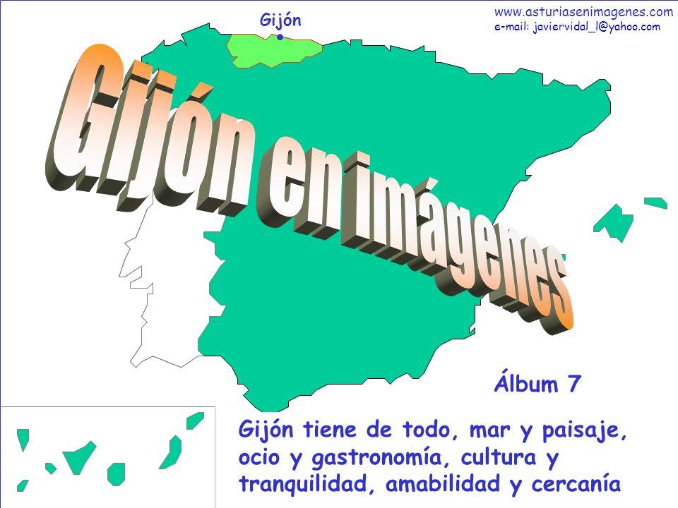 1 Gijón - Álbum 7 Gijón Gijón tiene de todo, mar y paisaje, ocio y gastronomía, cultura y tranquilidad, amabilidad y cercanía Álbum 7 www.asturiasenim