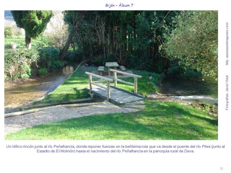 11 Gijón - Álbum 7 Fotografías: Javier Vidal http: asturiasenimagenes.com Un idílico rincón junto al río Peñafrancia, donde reponer fuerzas en la bell