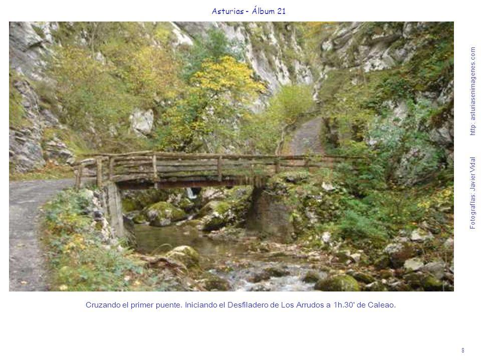 8 Asturias - Álbum 21 Fotografías: Javier Vidal http: asturiasenimagenes.com Cruzando el primer puente. Iniciando el Desfiladero de Los Arrudos a 1h.3