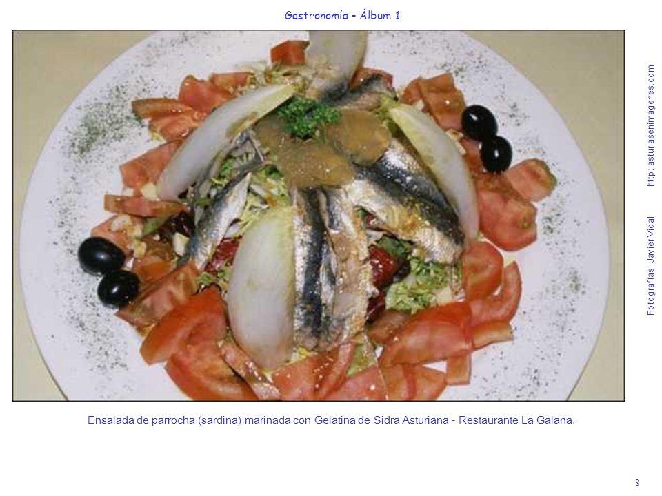 8 Gastronomía - Álbum 1 Fotografías: Javier Vidal http: asturiasenimagenes.com Ensalada de parrocha (sardina) marinada con Gelatina de Sidra Asturiana