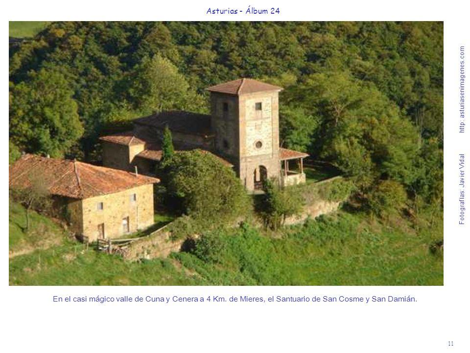11 Asturias - Álbum 24 Fotografías: Javier Vidal http: asturiasenimagenes.com En el casi mágico valle de Cuna y Cenera a 4 Km. de Mieres, el Santuario