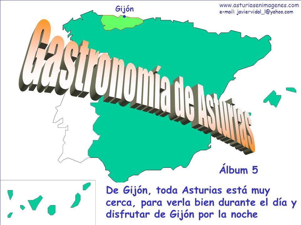 1 Gastronomía - Álbum 5 Gijón De Gijón, toda Asturias está muy cerca, para verla bien durante el día y disfrutar de Gijón por la noche Álbum 5 www.asturiasenimagenes.com e-mail: javiervidal_l@yahoo.com