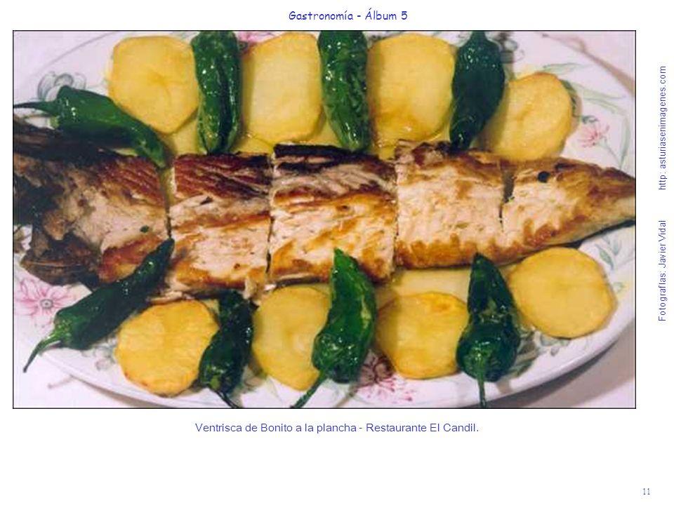 11 Gastronomía - Álbum 5 Fotografías: Javier Vidal http: asturiasenimagenes.com Ventrisca de Bonito a la plancha - Restaurante El Candil.