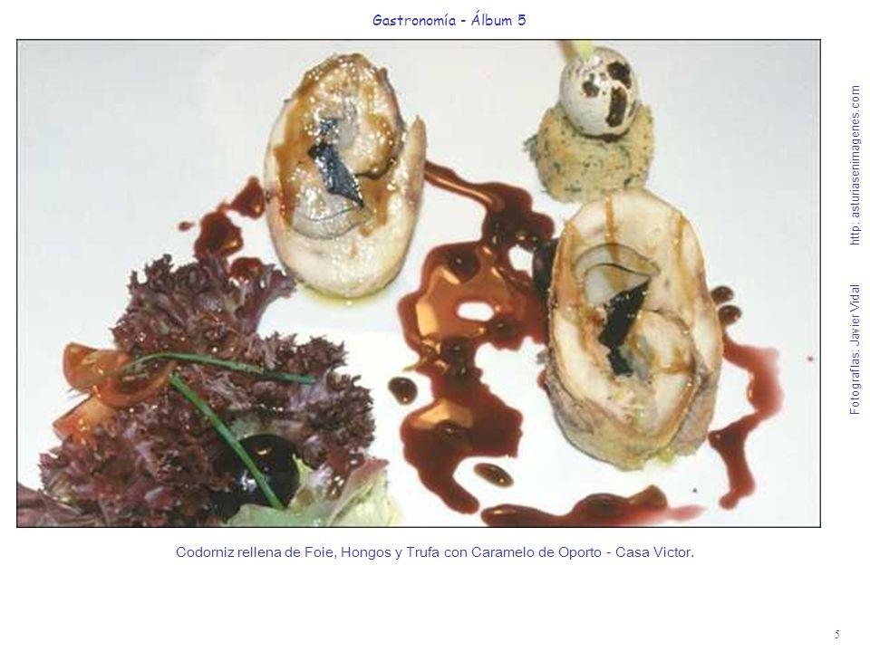5 Gastronomía - Álbum 5 Fotografías: Javier Vidal http: asturiasenimagenes.com Codorniz rellena de Foie, Hongos y Trufa con Caramelo de Oporto - Casa Victor.