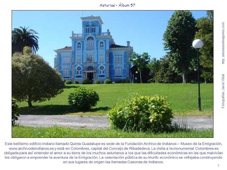 5 Asturias - Álbum 57 Fotografías: Javier Vidal http: asturiasenimagenes.com Este bellísimo edificio indiano llamado Quinta Guadalupe es sede de la Fu