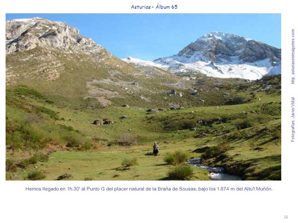 10 Asturias - Álbum 65 Fotografías: Javier Vidal http: asturiasenimagenes.com Hemos llegado en 1h.30' al Punto G del placer natural de la Braña de Sou