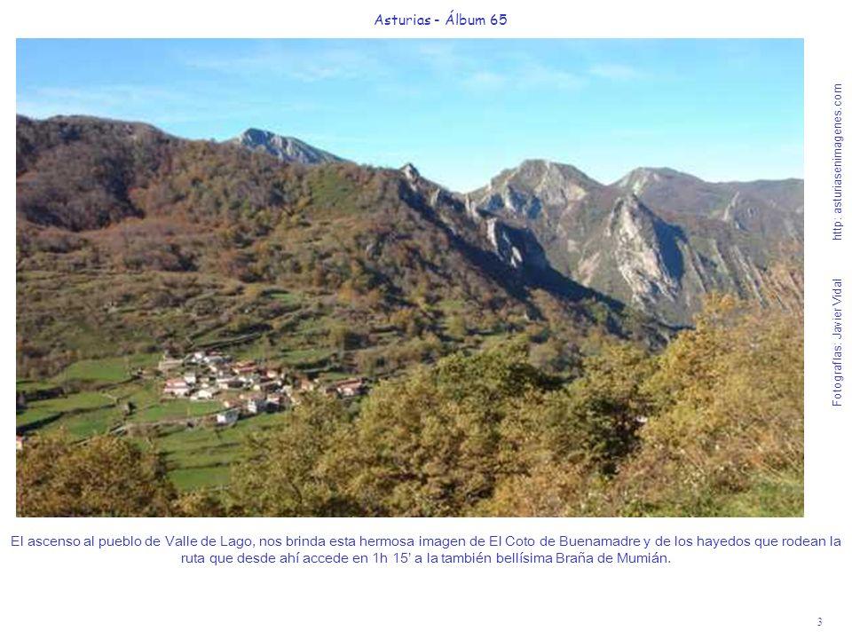4 Asturias - Álbum 65 Fotografías: Javier Vidal http: asturiasenimagenes.com Finalizando los 8 km de ascenso desde Pola de Somiedo, aparecerá ante ustedes esta bella imagen, donde se reflejan en el agua los montes que enmarcan el pueblo de Valle de Lago.