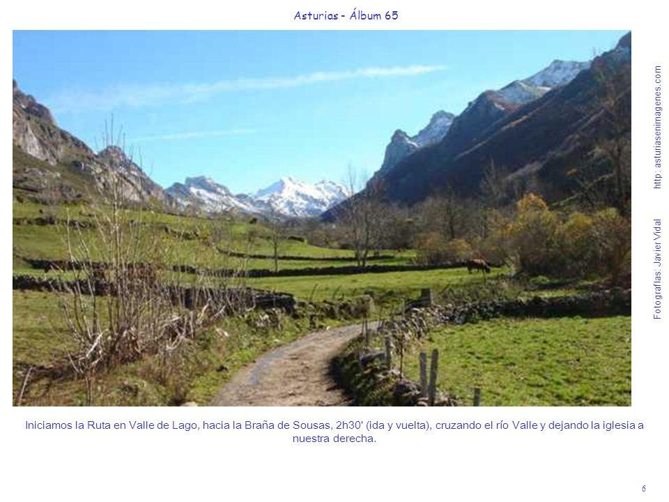 7 Asturias - Álbum 65 Fotografías: Javier Vidal http: asturiasenimagenes.com Al comienzo del suave ascenso hacia la Braña de Sousas, vemos las primeras casas de Valle de Lago, en cuyo parking hemos dejado el coche.