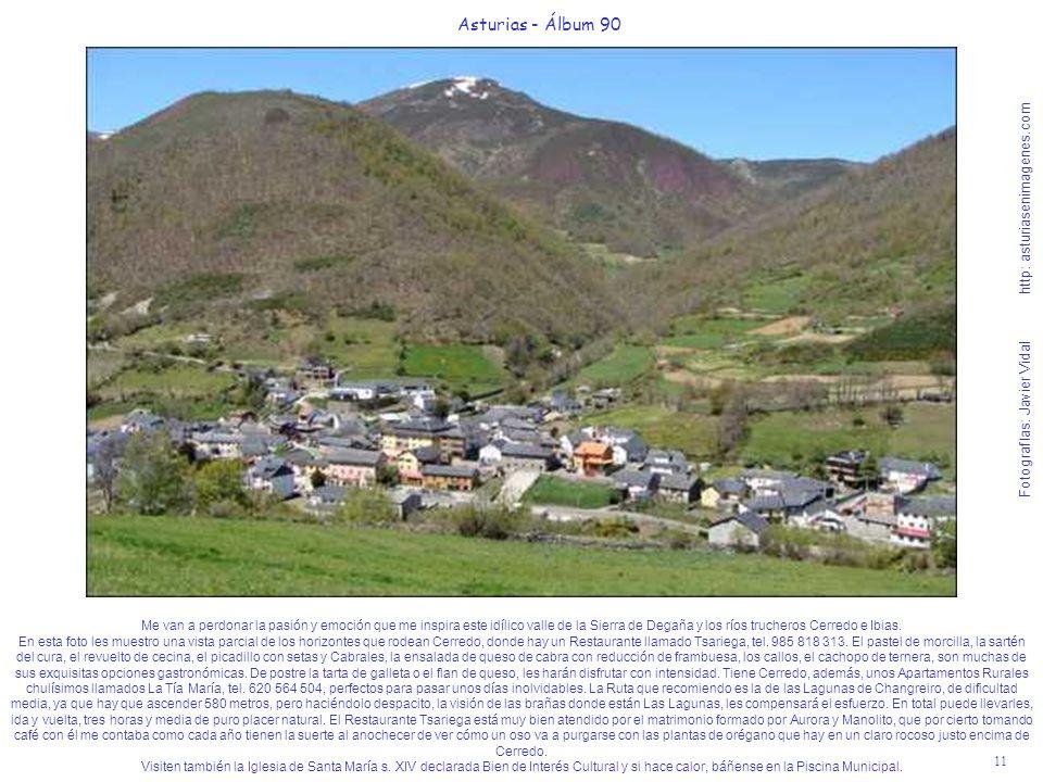 11 Asturias - Álbum 90 Fotografías: Javier Vidal http: asturiasenimagenes.com Me van a perdonar la pasión y emoción que me inspira este idílico valle de la Sierra de Degaña y los ríos trucheros Cerredo e Ibias.
