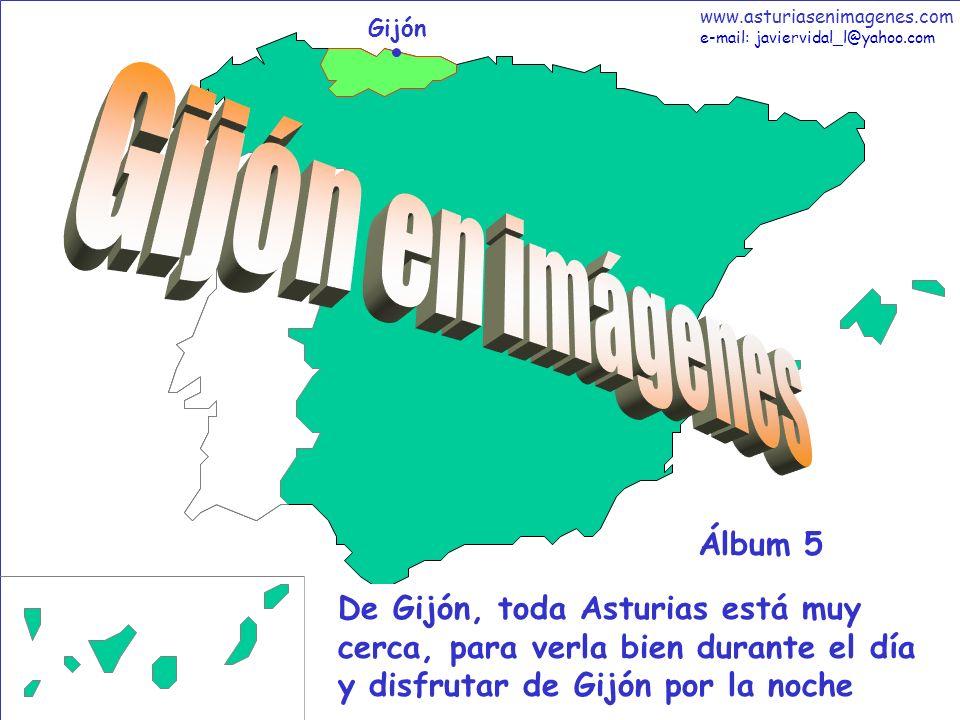 1 Gijón - Álbum 5 Gijón De Gijón, toda Asturias está muy cerca, para verla bien durante el día y disfrutar de Gijón por la noche Álbum 5 www.asturiase