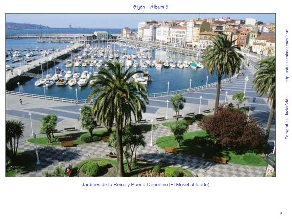 9 Gijón - Álbum 5 Fotografías: Javier Vidal http: asturiasenimagenes.com Jardines de la Reina y Puerto Deportivo (El Musel al fondo).