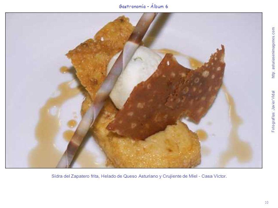 10 Gastronomía - Álbum 6 Fotografías: Javier Vidal http: asturiasenimagenes.com Sidra del Zapatero frita, Helado de Queso Asturiano y Crujiente de Miel - Casa Victor.
