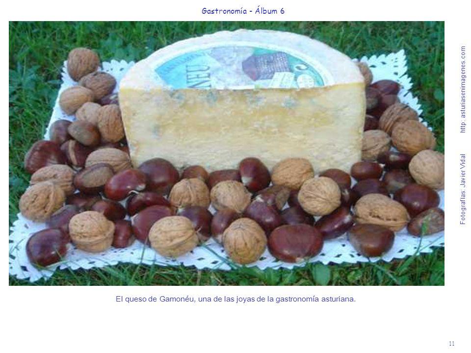 11 Gastronomía - Álbum 6 Fotografías: Javier Vidal http: asturiasenimagenes.com El queso de Gamonéu, una de las joyas de la gastronomía asturiana.