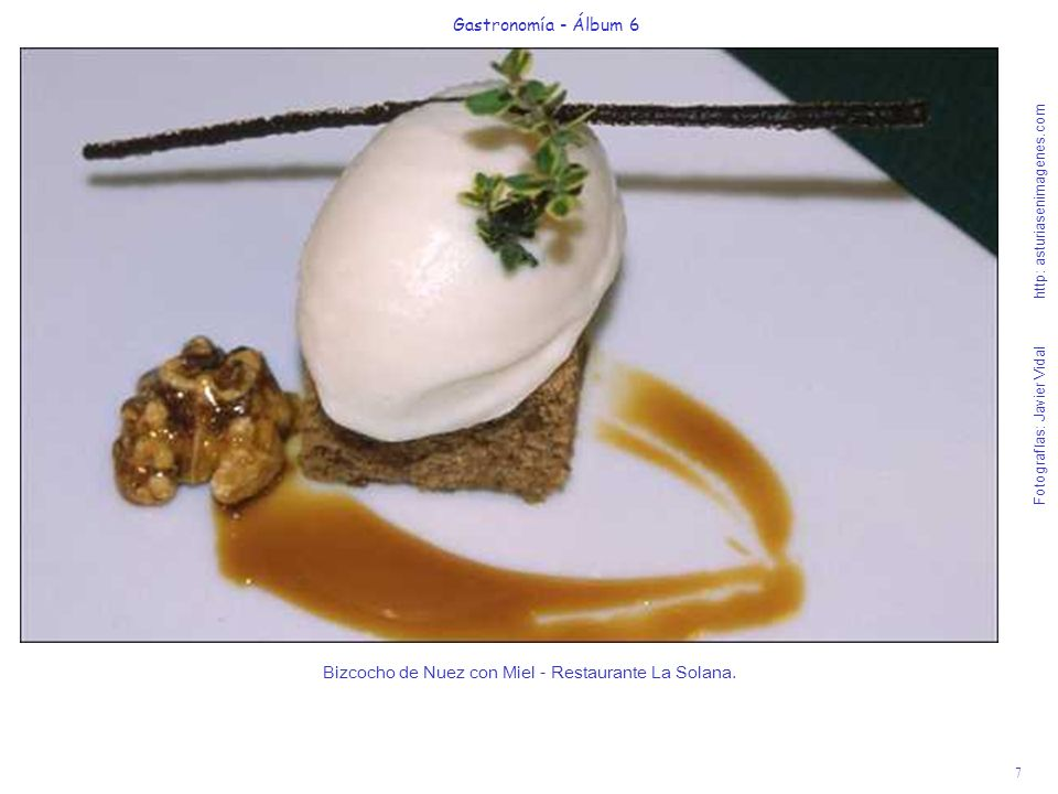 7 Gastronomía - Álbum 6 Fotografías: Javier Vidal http: asturiasenimagenes.com Bizcocho de Nuez con Miel - Restaurante La Solana.