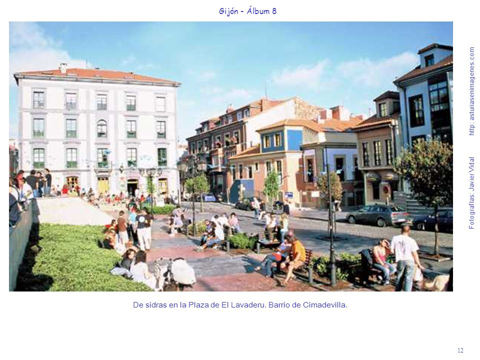 12 Gijón - Álbum 8 Fotografías: Javier Vidal http: asturiasenimagenes.com De sidras en la Plaza de El Lavaderu. Barrio de Cimadevilla.