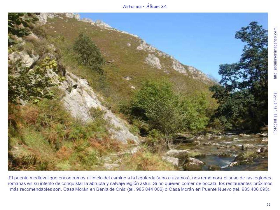 11 Asturias - Álbum 34 Fotografías: Javier Vidal http: asturiasenimagenes.com El puente medieval que encontramos al inicio del camino a la izquierda (y no cruzamos), nos rememora el paso de las legiones romanas en su intento de conquistar la abrupta y salvaje región astur.
