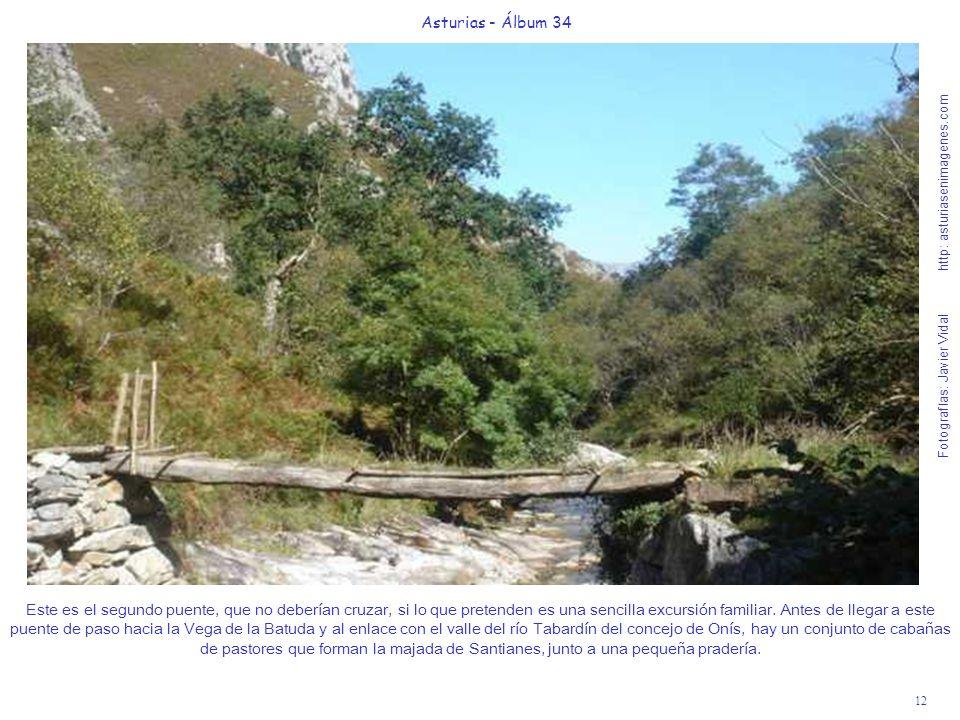 12 Asturias - Álbum 34 Fotografías: Javier Vidal http: asturiasenimagenes.com Este es el segundo puente, que no deberían cruzar, si lo que pretenden es una sencilla excursión familiar.