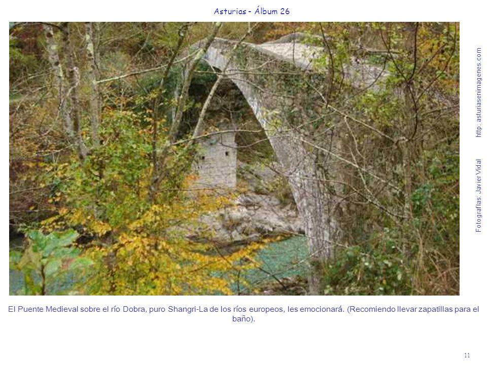 11 Asturias - Álbum 26 Fotografías: Javier Vidal http: asturiasenimagenes.com El Puente Medieval sobre el río Dobra, puro Shangri-La de los ríos europ
