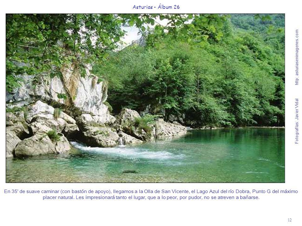 12 Asturias - Álbum 26 Fotografías: Javier Vidal http: asturiasenimagenes.com En 35' de suave caminar (con bastón de apoyo), llegamos a la Olla de San