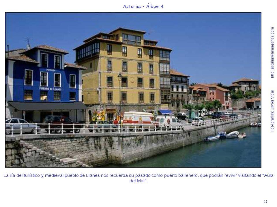 11 Asturias - Álbum 4 Fotografías: Javier Vidal http: asturiasenimagenes.com La ría del turístico y medieval pueblo de Llanes nos recuerda su pasado c