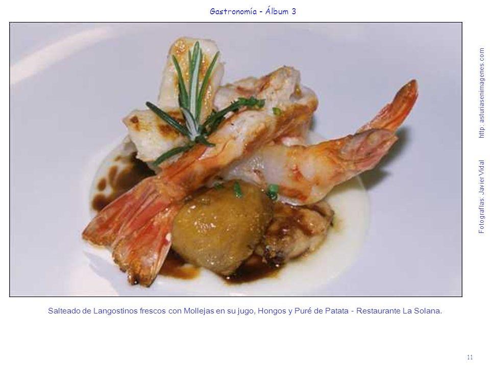11 Gastronomía - Álbum 3 Fotografías: Javier Vidal http: asturiasenimagenes.com Salteado de Langostinos frescos con Mollejas en su jugo, Hongos y Puré