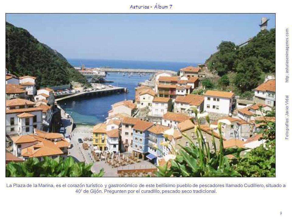10 Asturias - Álbum 7 Fotografías: Javier Vidal http: asturiasenimagenes.com El circo natural que forman las polícromas casas de Cudillero nos recuerda el color de sus embarcaciones.