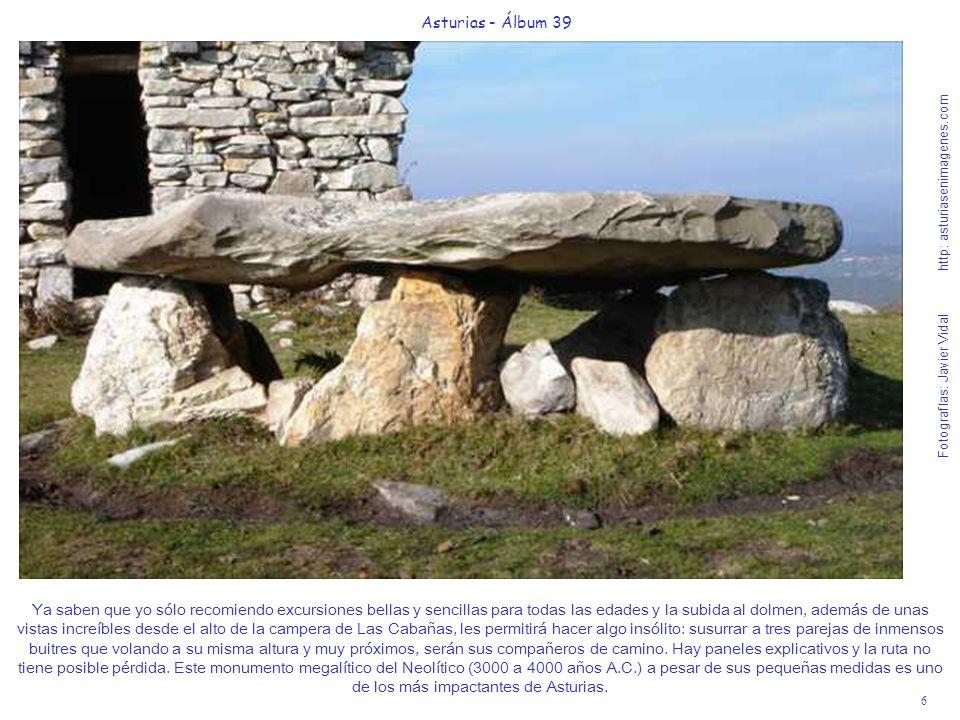 6 Asturias - Álbum 39 Fotografías: Javier Vidal http: asturiasenimagenes.com Ya saben que yo sólo recomiendo excursiones bellas y sencillas para todas