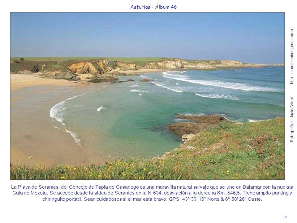 10 Asturias - Álbum 46 Fotografías: Javier Vidal http: asturiasenimagenes.com La Playa de Serantes, del Concejo de Tapia de Casariego es una maravilla