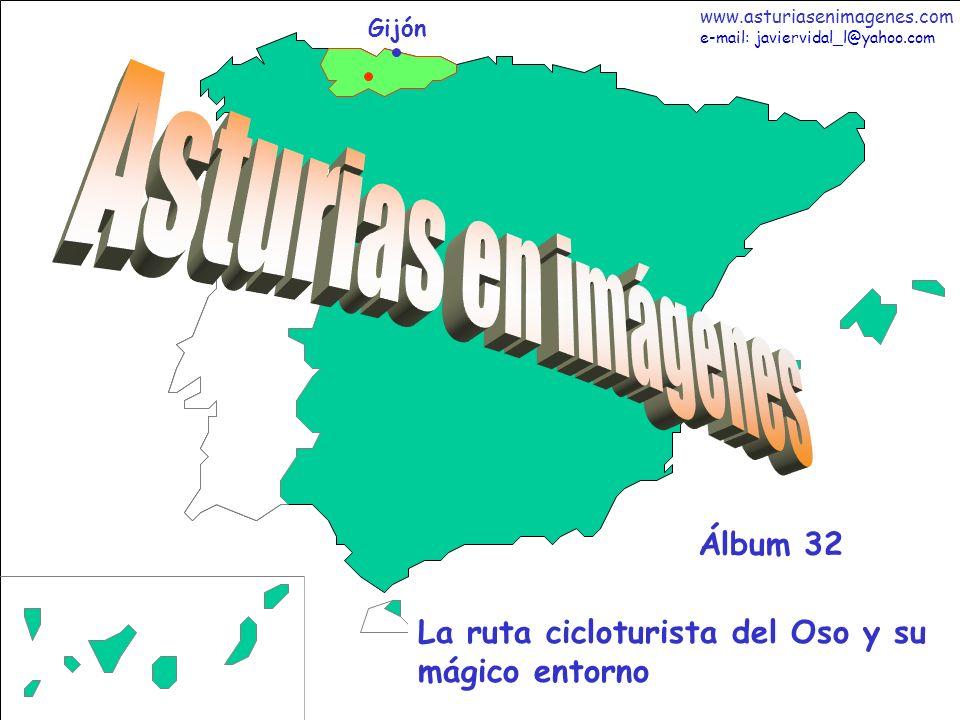 1 Asturias - Álbum 32 Gijón La ruta cicloturista del Oso y su mágico entorno Álbum 32 www.asturiasenimagenes.com e-mail: javiervidal_l@yahoo.com