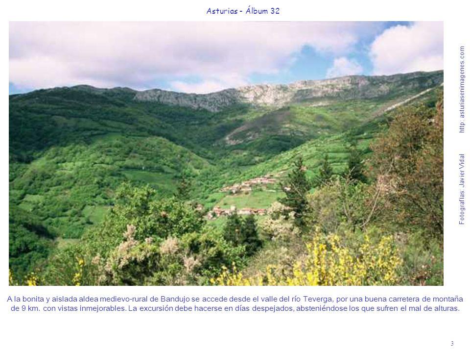3 Asturias - Álbum 32 Fotografías: Javier Vidal http: asturiasenimagenes.com A la bonita y aislada aldea medievo-rural de Bandujo se accede desde el v