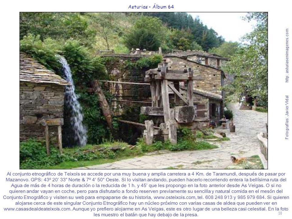 10 Asturias - Álbum 64 Fotografías: Javier Vidal http: asturiasenimagenes.com Al conjunto etnográfico de Teixois se accede por una muy buena y amplia