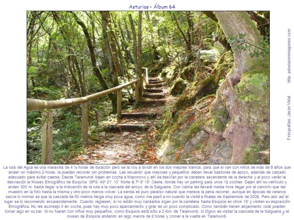 5 Asturias - Álbum 64 Fotografías: Javier Vidal http: asturiasenimagenes.com La ruta del Agua es una maravilla de 4 ½ horas de duración pero se la voy