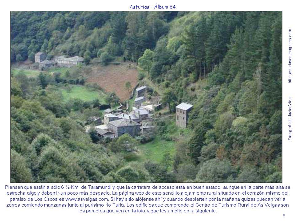 8 Asturias - Álbum 64 Fotografías: Javier Vidal http: asturiasenimagenes.com Piensen que están a sólo 6 ½ Km. de Taramundi y que la carretera de acces