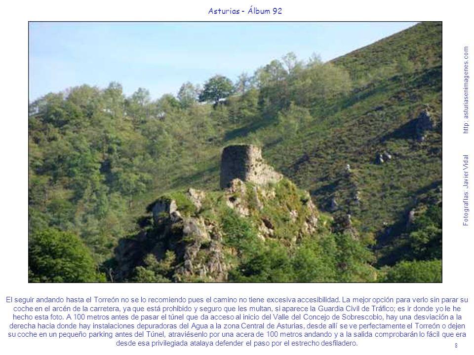 8 Asturias - Álbum 92 Fotografías: Javier Vidal http: asturiasenimagenes.com El seguir andando hasta el Torreón no se lo recomiendo pues el camino no tiene excesiva accesibilidad.
