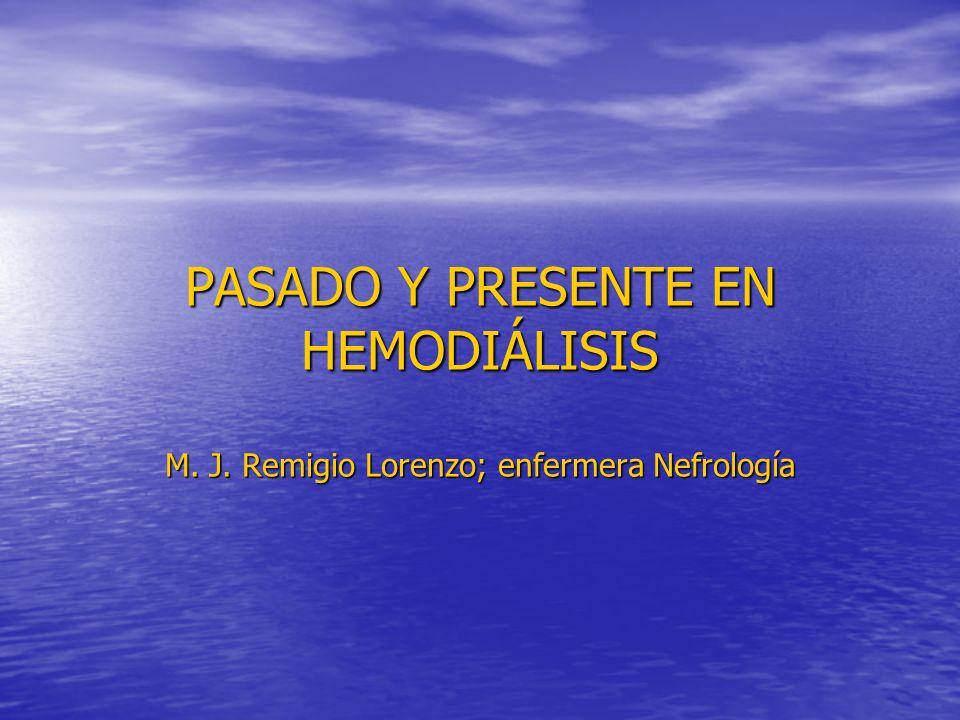 PASADO Y PRESENTE EN HEMODIÁLISIS M. J. Remigio Lorenzo; enfermera Nefrología