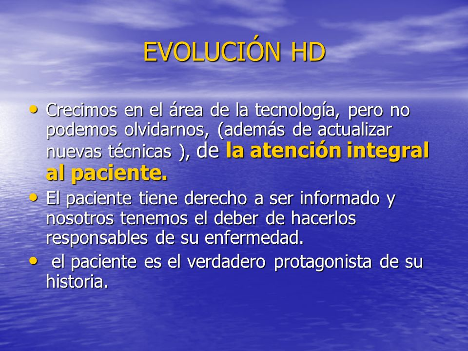 EVOLUCIÓN HD Crecimos en el área de la tecnología, pero no podemos olvidarnos, (además de actualizar nuevas técnicas ), de la atención integral al pac