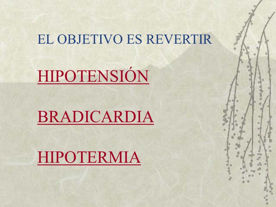 EL OBJETIVO ES REVERTIR HIPOTENSIÓN BRADICARDIA HIPOTERMIA