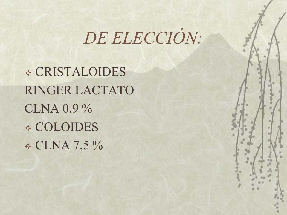 DE ELECCIÓN: CRISTALOIDES RINGER LACTATO CLNA 0,9 % COLOIDES CLNA 7,5 %