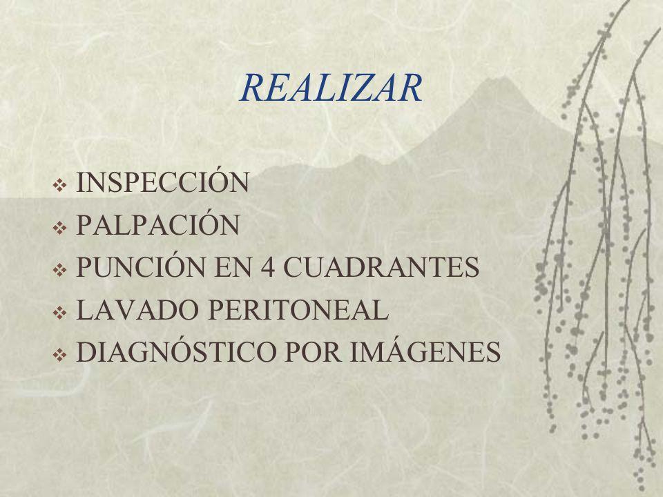 REALIZAR INSPECCIÓN PALPACIÓN PUNCIÓN EN 4 CUADRANTES LAVADO PERITONEAL DIAGNÓSTICO POR IMÁGENES