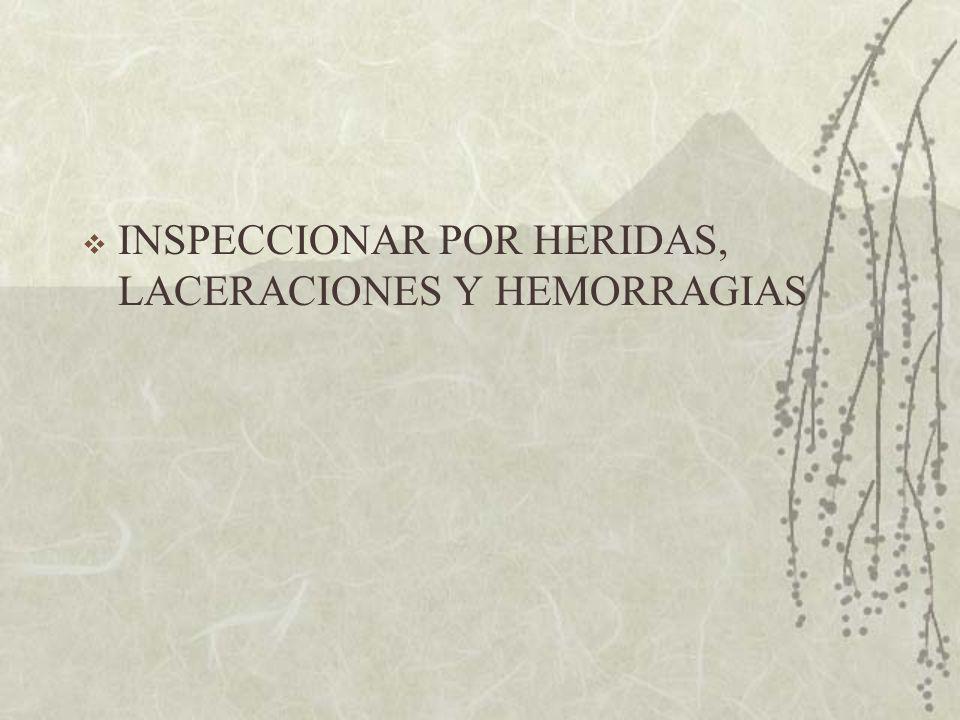 INSPECCIONAR POR HERIDAS, LACERACIONES Y HEMORRAGIAS