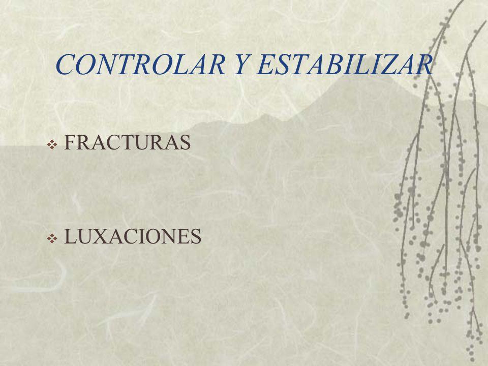 CONTROLAR Y ESTABILIZAR FRACTURAS LUXACIONES