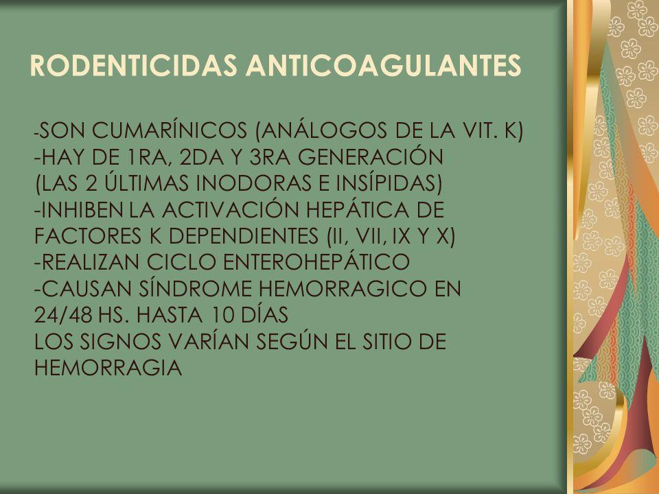 RODENTICIDAS ANTICOAGULANTES - SON CUMARÍNICOS (ANÁLOGOS DE LA VIT. K) -HAY DE 1RA, 2DA Y 3RA GENERACIÓN (LAS 2 ÚLTIMAS INODORAS E INSÍPIDAS) -INHIBEN
