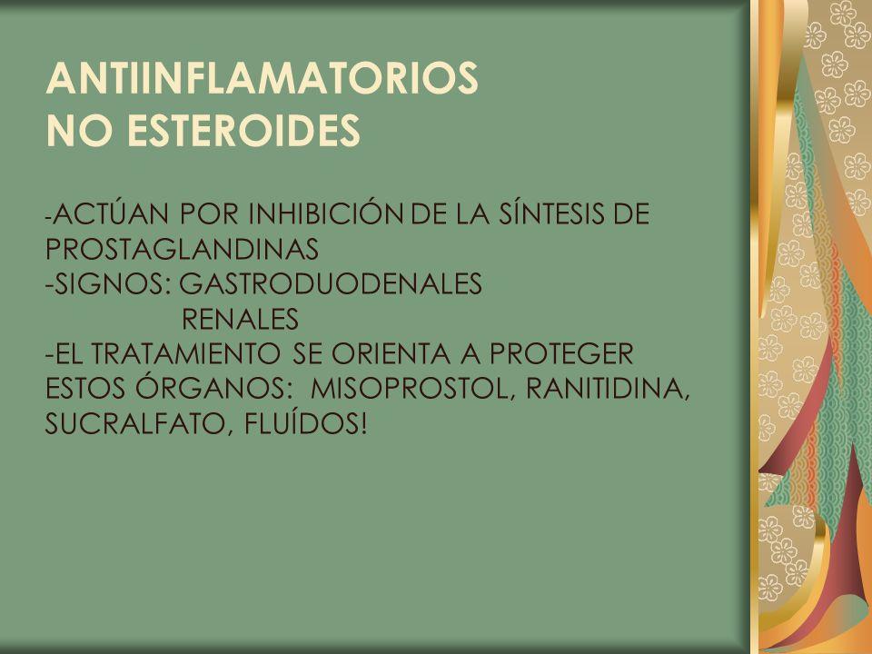 ANTIINFLAMATORIOS NO ESTEROIDES - ACTÚAN POR INHIBICIÓN DE LA SÍNTESIS DE PROSTAGLANDINAS -SIGNOS: GASTRODUODENALES RENALES -EL TRATAMIENTO SE ORIENTA