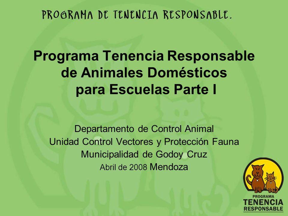 Programa Tenencia Responsable de Animales Domésticos para Escuelas Parte I Departamento de Control Animal Unidad Control Vectores y Protección Fauna M