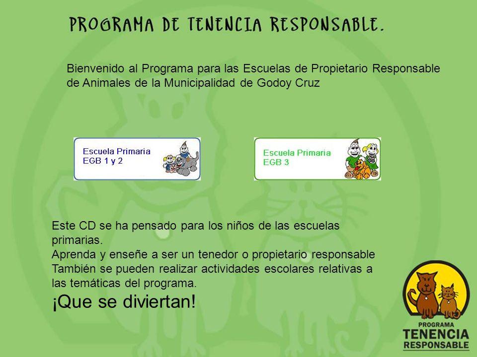 Bienvenido al Programa para las Escuelas de Propietario Responsable de Animales de la Municipalidad de Godoy Cruz Este CD se ha pensado para los niños