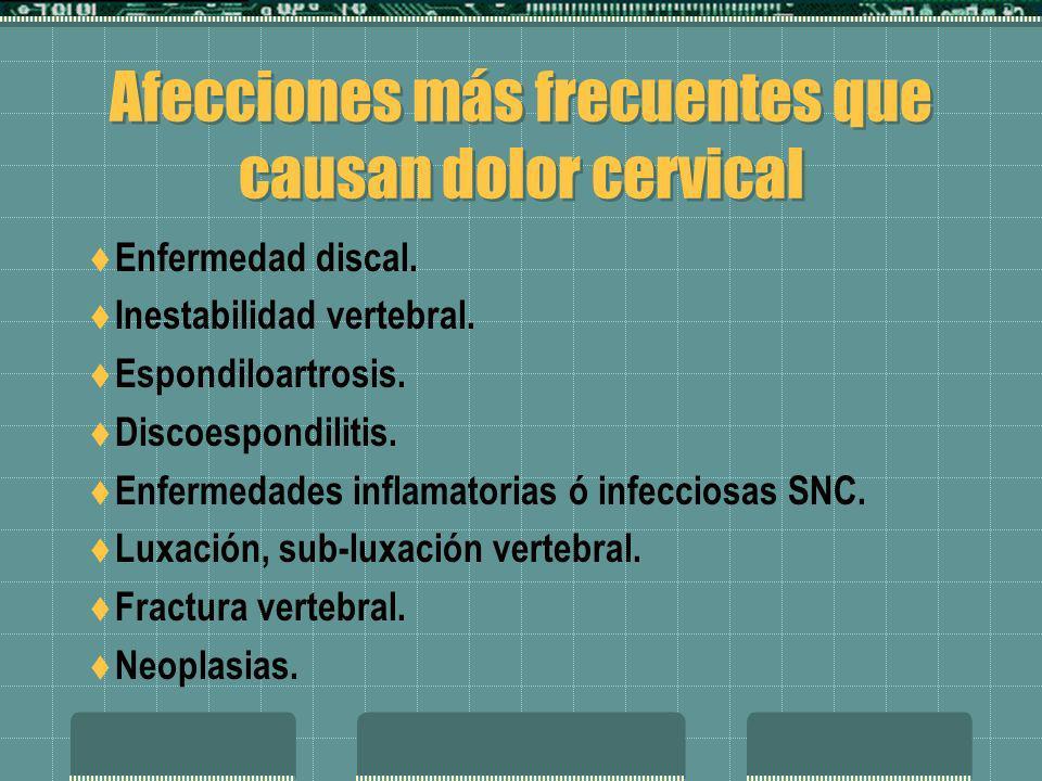 Afecciones más frecuentes que causan dolor cervical Enfermedad discal. Inestabilidad vertebral. Espondiloartrosis. Discoespondilitis. Enfermedades inf