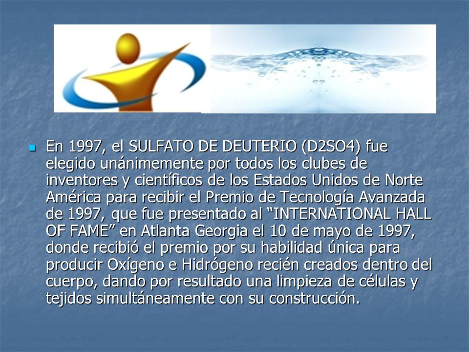 En 1997, el SULFATO DE DEUTERIO (D2SO4) fue elegido unánimemente por todos los clubes de inventores y científicos de los Estados Unidos de Norte Améri