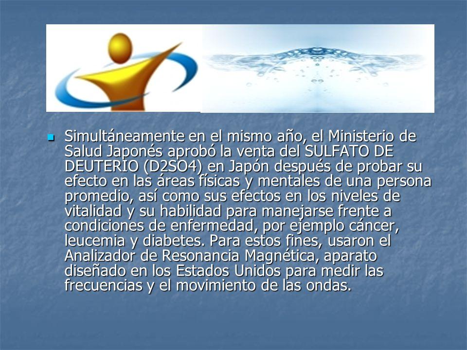 Simultáneamente en el mismo año, el Ministerio de Salud Japonés aprobó la venta del SULFATO DE DEUTERIO (D2SO4) en Japón después de probar su efecto e