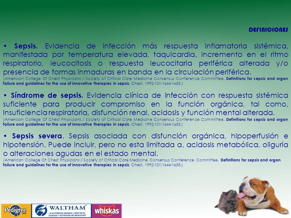 DEFINICIONES Sepsis. Evidencia de infección más respuesta inflamatoria sistémica, manifestada por temperatura elevada, taquicardia, incremento en el r